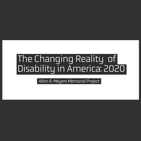 the changing reality of disability in America 2020, an Allan R. Meyers Memorial project